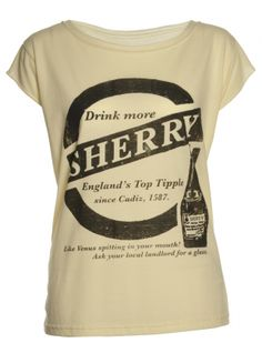 £35 Drink More Sherry T-Shirt by The Orphans Arms - Oh Lordy! Where would we be without the delightfully instructive Orphan's Arms? Tea time tipple anyone?