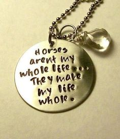 Horses aren't my whole life...They make my life whole.