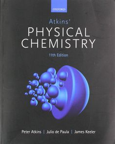 Atkins' Physical Chemistry Atkins, Peter W.; De Paula, Julio; Keeler, James 11th ed, Oxford ; New York : Oxford University Press, cop. 2018 Chemistry Textbook, Physical Chemistry, Got Books, Books To Read, Student Performance, Citizen Science, In Case Of Emergency, Science Books, Illuminated Manuscript