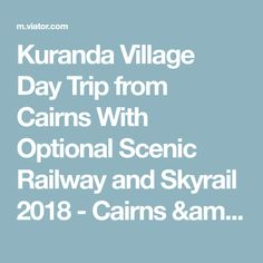 Kuranda Village Day Trip from Cairns With Optional Scenic Railway and Skyrail 2018 - Cairns & the Tropical North