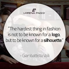 """""""The hardest thing in fashion is not to be known for a logo, but to be known for a silhouette."""" - Giambattista Valli #LorenaPaggi #FashionQuotes #GiambattistaValli"""