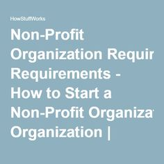 Non-Profit Organization Requirements - How to Start a Non-Profit Organization | HowStuffWorks