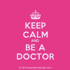 Keep Calm and Be A Doctor