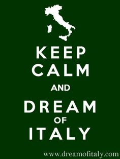 keep calm dream of italy