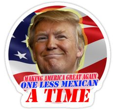 Trump One Less Mexican a Time
