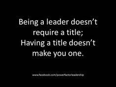 """ Being a leader doesn´t require at title ..."""