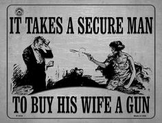 It Takes A Secure Man To Buy His Wife A Gun Metal Novelty Parking Sign. Smart Blonde is the manufacturer and distributor of over novelty License Plate tags, signs key chains, magnets, and License Plate Tag frames. Aluminum Signs, Metal Signs, Sports Man Cave, Coca Cola Decor, Novelty License Plates, Parking Signs, Sport Man, Vinyl Lettering, Guns