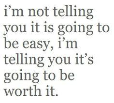 I'm not telling you it is going to be easy. I'm telling you it's going to be worth it.  Birth quote