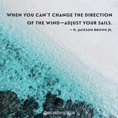 """""""When you can't change the direction of the wind—adjust your sails."""" -H. Jackson Brown Jr. https://michaelhyatt.com/shareable-images"""