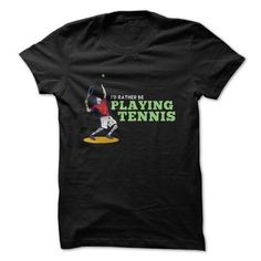 Awesome Tennis Lovers Tee Shirts Gift for you or your family member and your friend:  Id Rather Be Playing Tennis Great Funny Shirt Tee Shirts T-Shirts