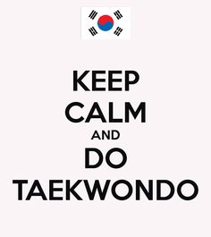 Keep calm and do TaeKwonDo