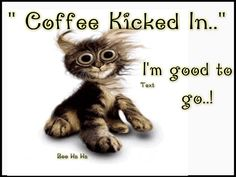 Coffee Kicked In... I'm Good To Go! ;)☕