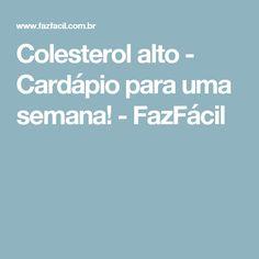 Colesterol alto - Cardápio para uma semana! - FazFácil