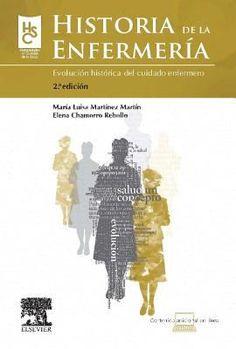 Historia de la enfermería: evolución histórica del cuidado enfermero / María Luisa Martínez Martín, Elena Chamorro Rebollo - Barcelona : Elsevier, c2011  2a ed.