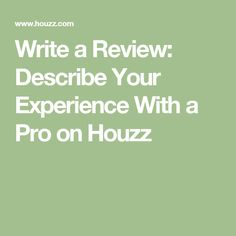 Write a Review: Describe Your Experience With a Pro on Houzz