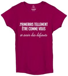 1f0ae2c947ef8 J aimerais tellement être comme vous et avoir des défauts T-shirt enfant de  1 ans à 12 ans www.tshirtvip.com