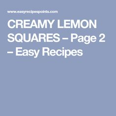 CREAMY LEMON SQUARES – Page 2 – Easy Recipes