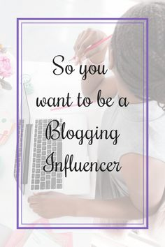 So, you have decided to be a Blogging Influencer, but don't know what to do? - The Purple Teacup Co - Learn how to become a blogging influencer