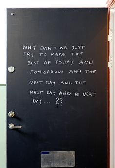 ...love the quote but the door is a great idea painted in chalkboard paint!