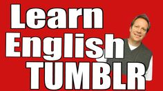 Learn English from the Popular Site Called TUMBLR! It's a FUN Way to Lea...