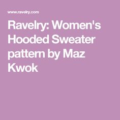 Ravelry: Women's Hooded Sweater pattern by Maz Kwok