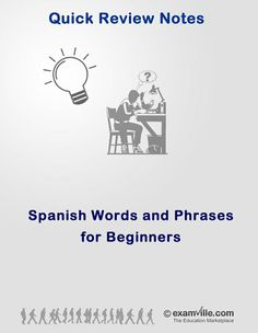 Spanish Phrases & Words for Beginners. Learn and review on the go!  Use Quick Review Spanish notes to help you learn or brush up on the subject quickly. You can use the review notes as a reference, to understand the subject better and improve your grades.http://www.Examville.com - The Education Marketplace