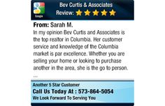 In my opinion Bev Curtis and Associates is the top realtor in Columbia.  Her customer...