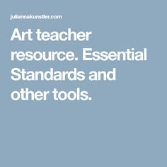 Art teacher resource. Essential Standards and other tools.