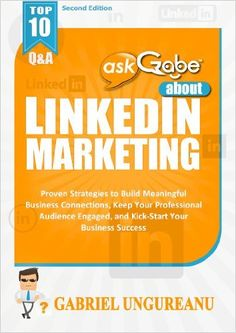 askGabe about LinkedIn Marketing: Proven Strategies to Build Meaningful Business Connections, Keep Your Professional Audience Engaged, and Kick-Start Your ... (Second Edition) (The askGabe Series) by Gabriel Ungureanu, http://www.amazon.com/dp/B00HCBAH12/ref=cm_sw_r_pi_dp_E4zDub1X5AD4E   This book is proudly promoted by EliteBookService.com