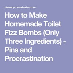 How to Make Homemade Toilet Fizz Bombs (Only Three Ingredients) - Pins and Procrastination