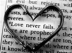 Love is patient, love is kind. It does not envy, it does not boast, it is not proud. It is not rude, it is not self-seeking, it is not easily angered, it keeps no record of wrongs. Love does not delight in evil, but rejoices with the truth. It always protects, always trusts, always hopes, always perseveres. Love never fails. 1 Corinthians 13:4