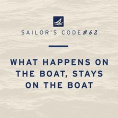 Sailor's Code What happens on the boat, stays on the boat. Yeah, most conversations with my teammates are. Boating Quotes, Sailing Quotes, Nautical Quotes, Nautical Theme, Meaningful Quotes, Inspirational Quotes, Sea Quotes, Yacht Builders, Party Quotes