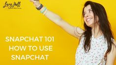 Snapchat 101 - How to use Snapchat (easy get started guide) - Lucy Hall - Social Media