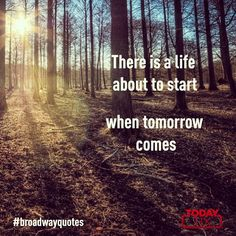 """""""There is a life about to start when tomorrow comes"""" - Les Miserables Theater Quotes, Broadway Quotes, Les Miserables, Musical Theatre, Musicals, Country Roads, Inspirational Quotes, Band, Art"""