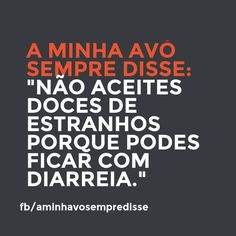 Don't accept sweets from strangers, you might get diarrhea.  #aminhavosempredisse #frases #avo #funny #divertido #quotes #grandma #lol #frasesdaavo