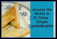 Around the World in 12 Dishes - Greece ~ Simple Spanakopita from Kitchen Counter Chronicles