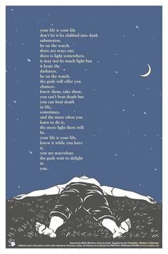 your life is your life. charles bukowski.  the levi's ad with this poem is also powerful!