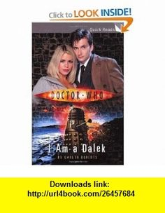 Doctor Who I Am A Dalek (Doctor Who (BBC Paperback)) (9780563486480) Gareth Roberts , ISBN-10: 0563486481  , ISBN-13: 978-0563486480 ,  , tutorials , pdf , ebook , torrent , downloads , rapidshare , filesonic , hotfile , megaupload , fileserve