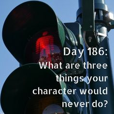 Day 186 of 365 Days of Writing Prompts: What are three things your character would never do? Shannon:Cry in a public movie theater. Wear designer clothing. Pass up free food. Erin:Swim in the oce…