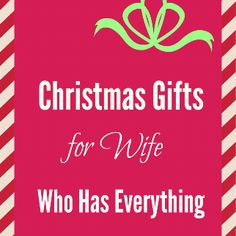 Christmas gifts for wife that has everything
