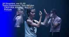 Cristina Kristal Rizzo / PRÉLUDE - Udine, Teatro Palamostre 16 dicembre 2017