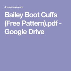 Bailey Boot Cuffs (Free Pattern).pdf - Google Drive