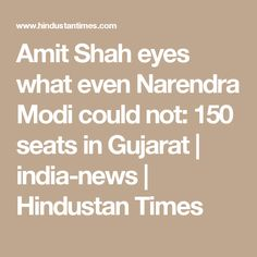 Amit Shah eyes what even Narendra Modi could not: 150 seats in Gujarat   india-news   Hindustan Times