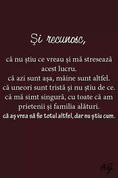 Recunosc ca nu stiu ce vreau. Motivational Words, Inspirational Quotes, Happy Quotes, Me Quotes, True Words, Beautiful Words, Cool Words, Favorite Quotes, Quotations