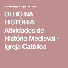 OLHO NA HISTÓRIA: Atividades de História Medieval - Igreja Católica