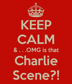 Like oh my God is that Charlie Scene?!!