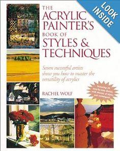 The Acrylic Painter's Book of Styles & Techniques: Rachel Rubin Wolf, Rachel Wolf: 9780891347446: Amazon.com: Books