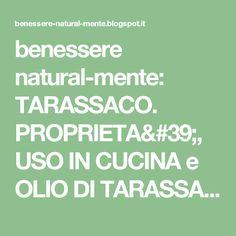 benessere natural-mente: TARASSACO. PROPRIETA', USO IN CUCINA e OLIO DI TARASSACO