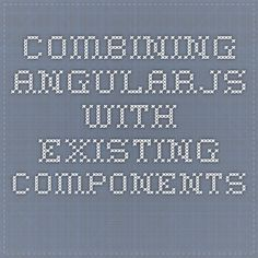 Combining AngularJS with existing components.