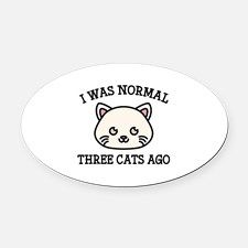 I Was Normal Three Cats Ago Oval Car Magnet for